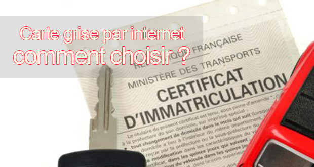 Carte Grise Par Internet comment choisir ?